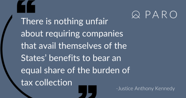 """""""There is nothing unfair about requiring companies that avail themselves of the States' benefits to bear an equal share of the burden of tax collection"""" - Justice Anthony Kennedy"""